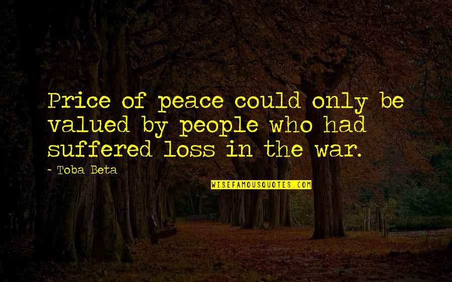 Value Of Truth Quotes By Toba Beta: Price of peace could only be valued by