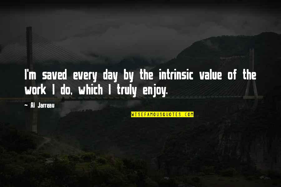 Value Of Work Quotes By Al Jarreau: I'm saved every day by the intrinsic value