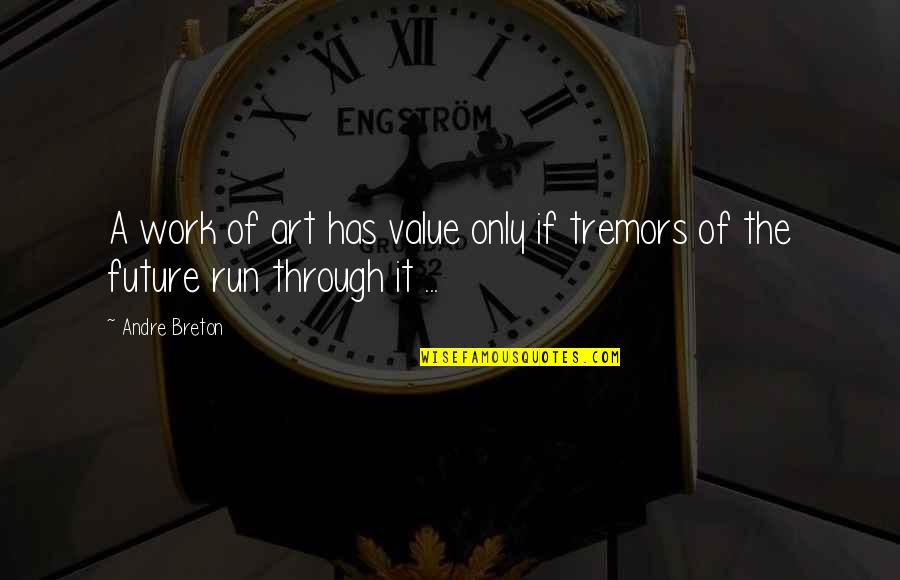 Value Of Work Quotes By Andre Breton: A work of art has value only if