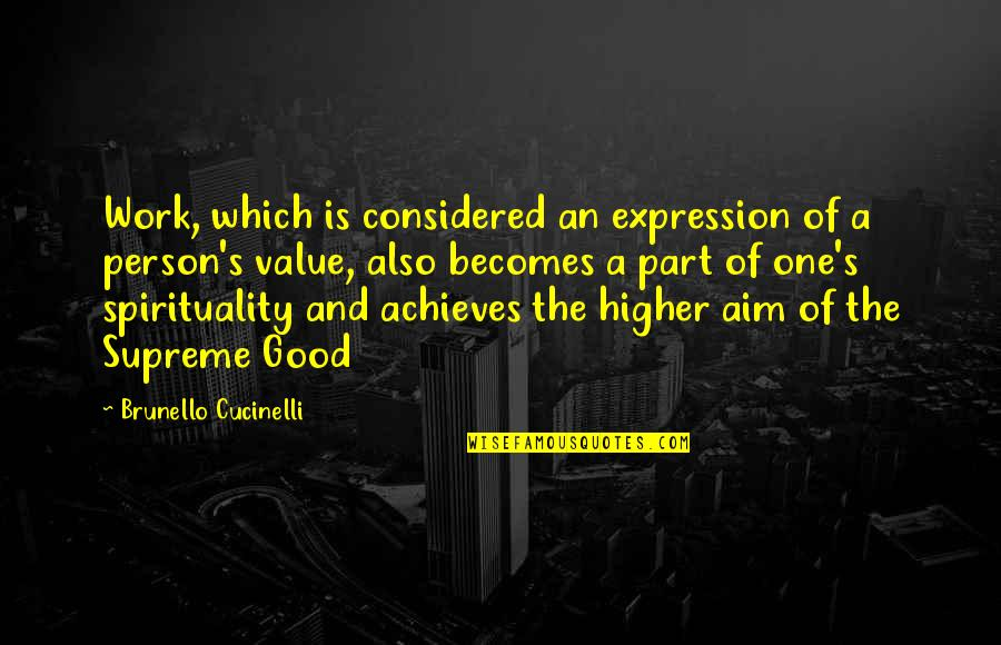 Value Of Work Quotes By Brunello Cucinelli: Work, which is considered an expression of a