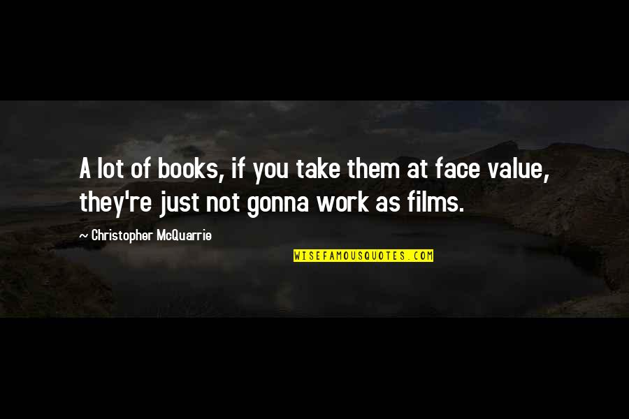 Value Of Work Quotes By Christopher McQuarrie: A lot of books, if you take them