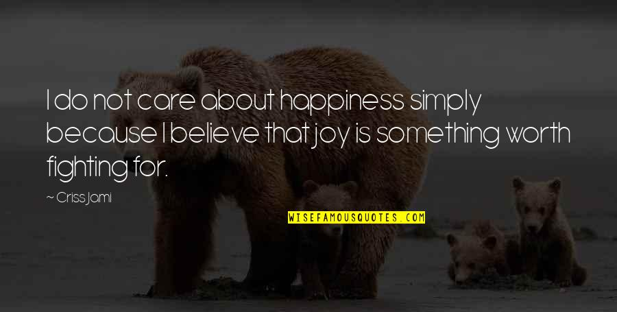 Value Of Work Quotes By Criss Jami: I do not care about happiness simply because