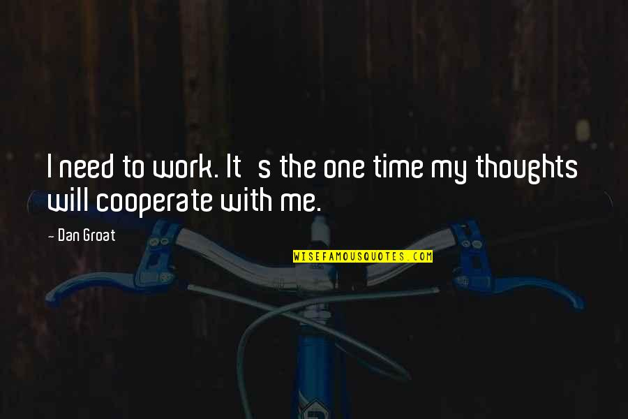 Value Of Work Quotes By Dan Groat: I need to work. It's the one time