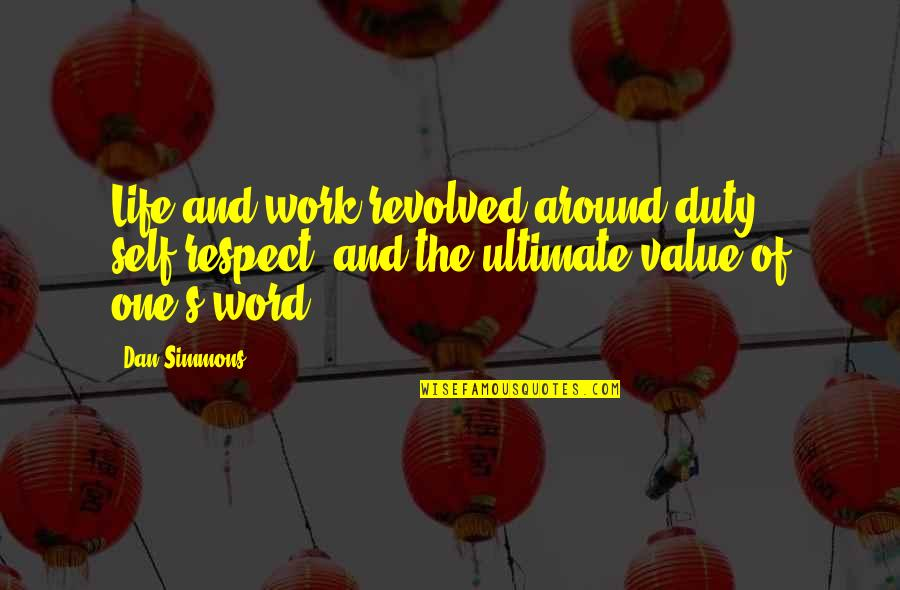 Value Of Work Quotes By Dan Simmons: Life and work revolved around duty, self-respect, and