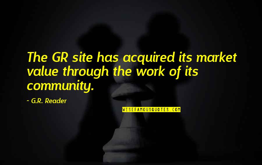 Value Of Work Quotes By G.R. Reader: The GR site has acquired its market value