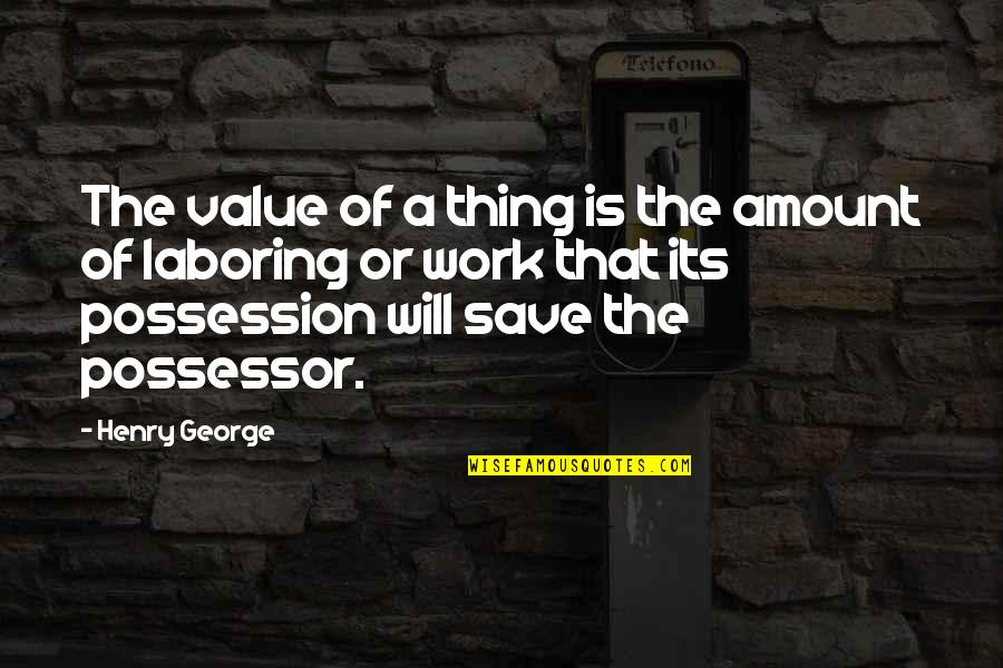Value Of Work Quotes By Henry George: The value of a thing is the amount