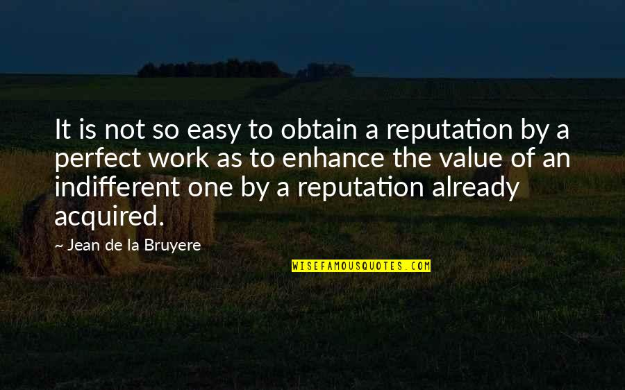 Value Of Work Quotes By Jean De La Bruyere: It is not so easy to obtain a