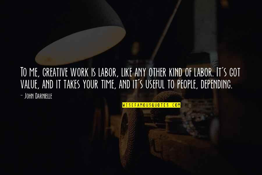 Value Of Work Quotes By John Darnielle: To me, creative work is labor, like any