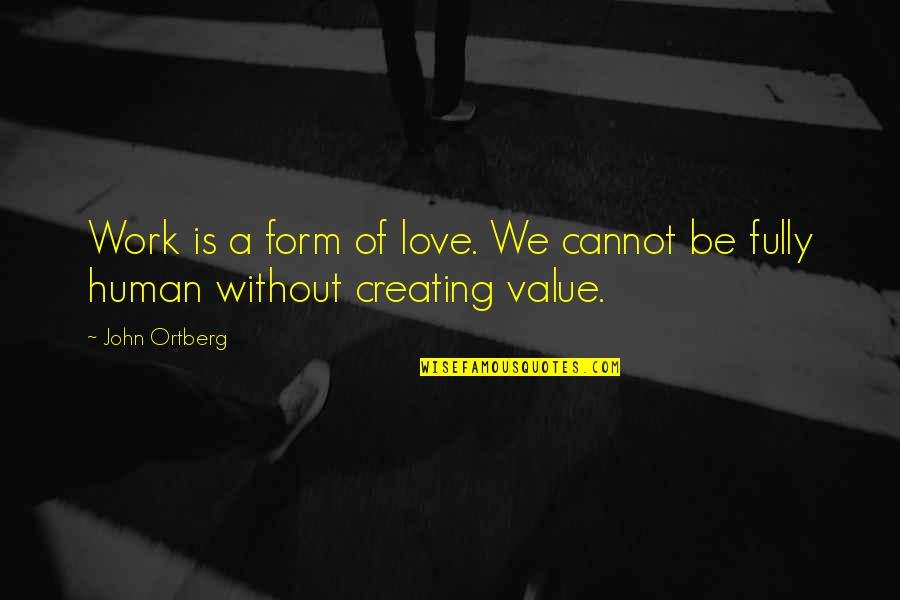 Value Of Work Quotes By John Ortberg: Work is a form of love. We cannot