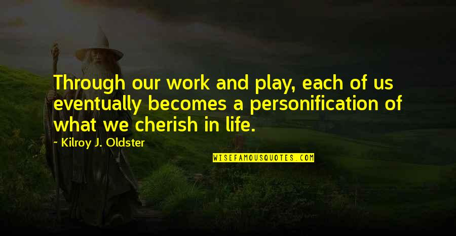 Value Of Work Quotes By Kilroy J. Oldster: Through our work and play, each of us