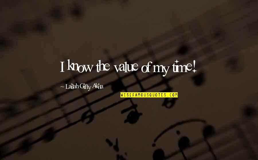 Value Of Work Quotes By Lailah Gifty Akita: I know the value of my time!