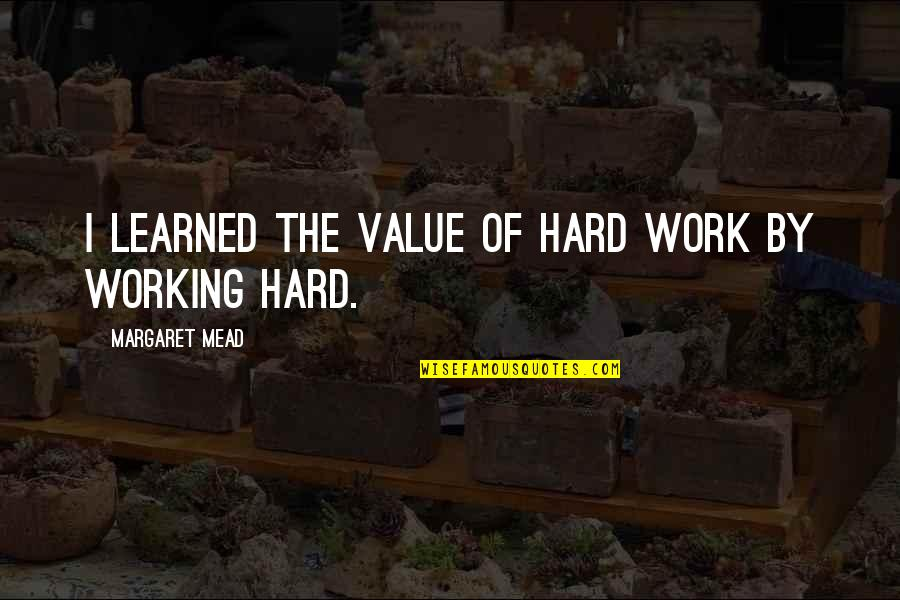 Value Of Work Quotes By Margaret Mead: I learned the value of hard work by