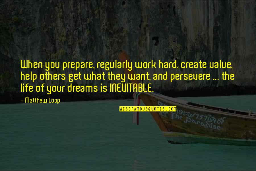 Value Of Work Quotes By Matthew Loop: When you prepare, regularly work hard, create value,