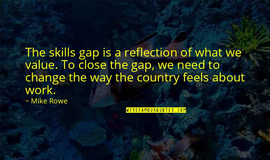 Value Of Work Quotes By Mike Rowe: The skills gap is a reflection of what