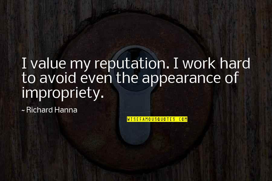 Value Of Work Quotes By Richard Hanna: I value my reputation. I work hard to