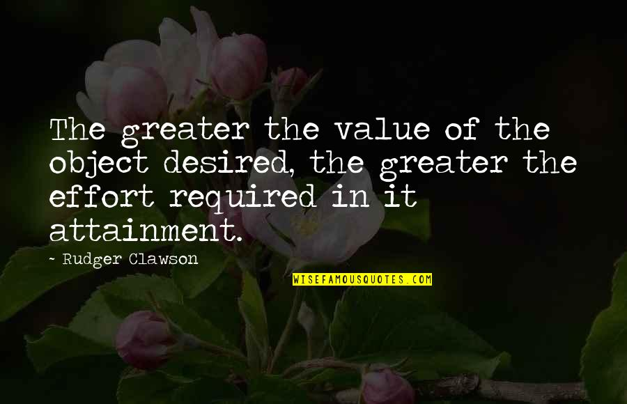 Value Of Work Quotes By Rudger Clawson: The greater the value of the object desired,