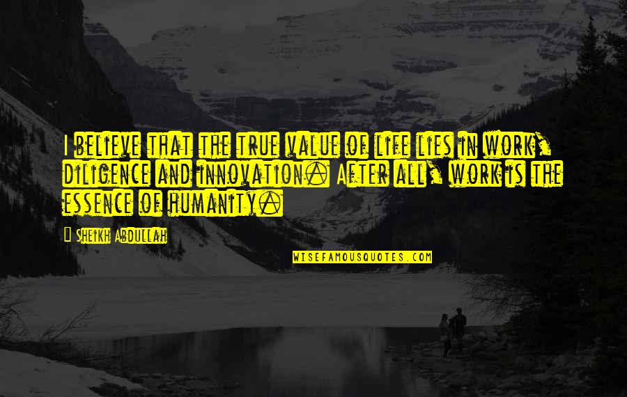 Value Of Work Quotes By Sheikh Abdullah: I believe that the true value of life