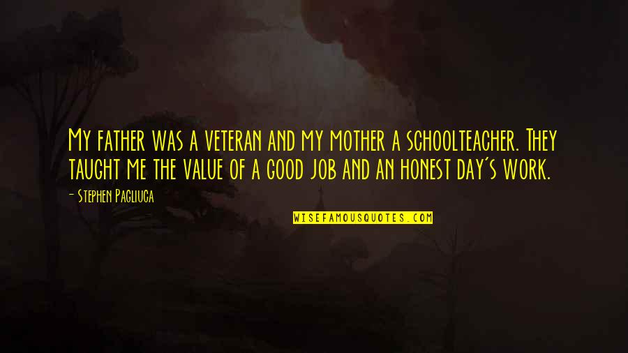 Value Of Work Quotes By Stephen Pagliuca: My father was a veteran and my mother