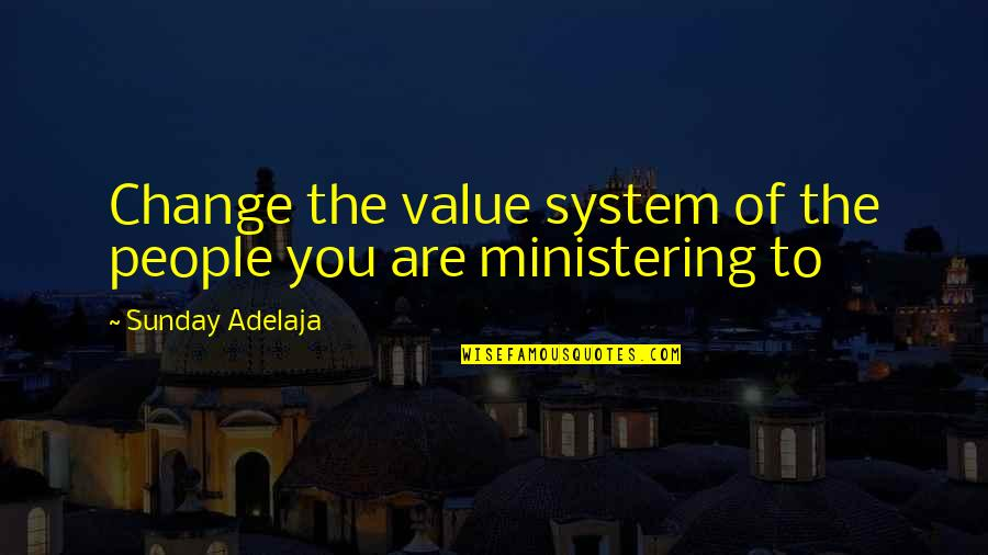 Value Of Work Quotes By Sunday Adelaja: Change the value system of the people you