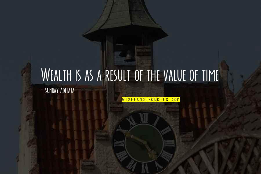 Value Of Work Quotes By Sunday Adelaja: Wealth is as a result of the value