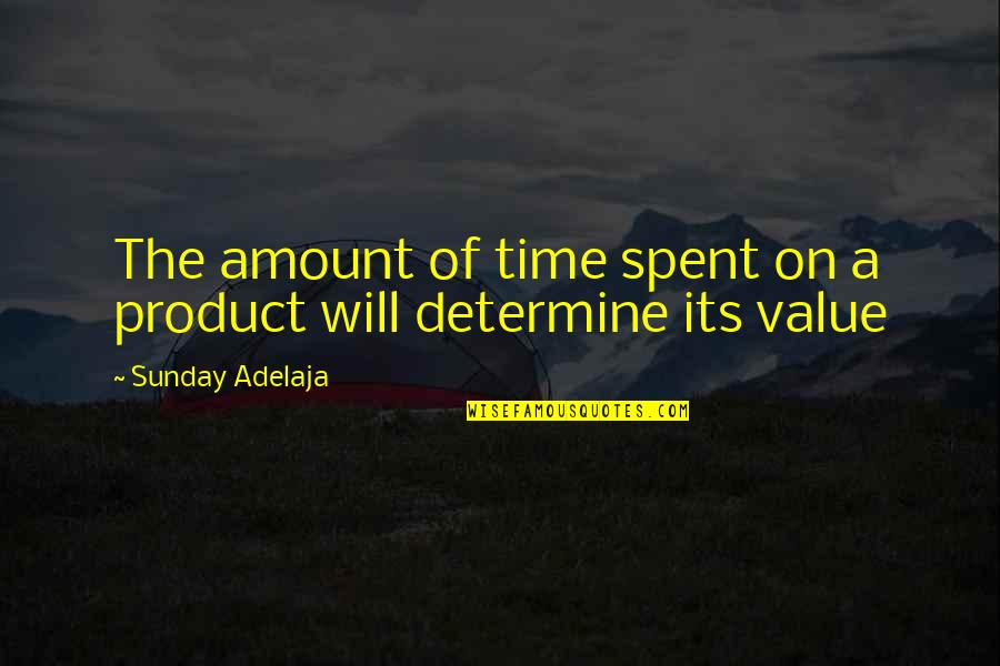 Value Of Work Quotes By Sunday Adelaja: The amount of time spent on a product