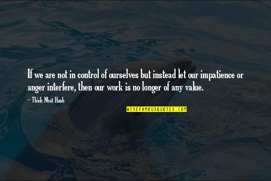 Value Of Work Quotes By Thich Nhat Hanh: If we are not in control of ourselves