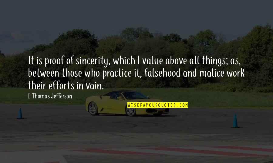 Value Of Work Quotes By Thomas Jefferson: It is proof of sincerity, which I value