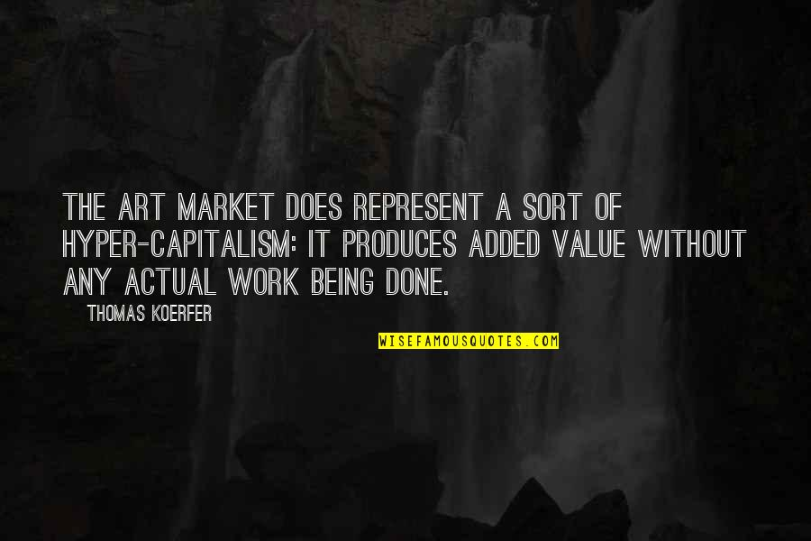 Value Of Work Quotes By Thomas Koerfer: The art market does represent a sort of