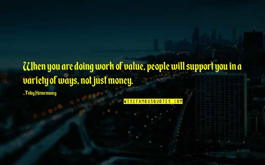 Value Of Work Quotes By Toby Hemenway: When you are doing work of value, people