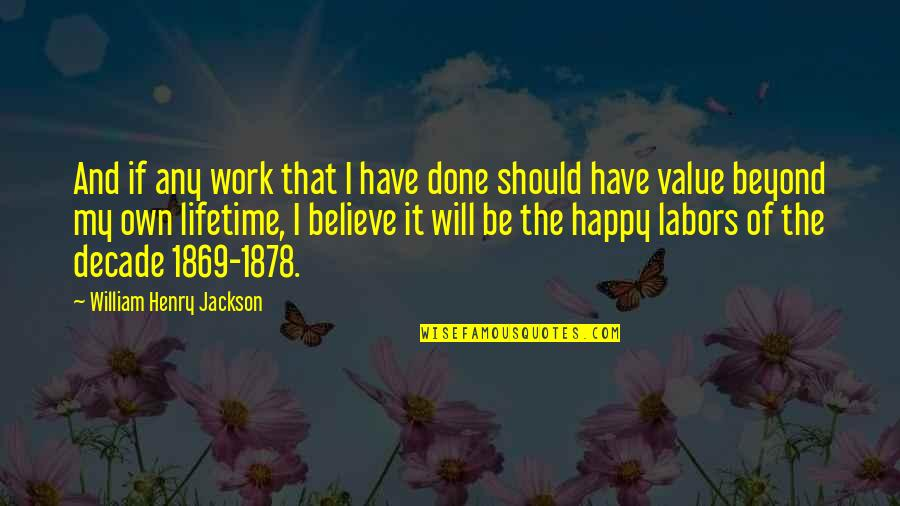 Value Of Work Quotes By William Henry Jackson: And if any work that I have done