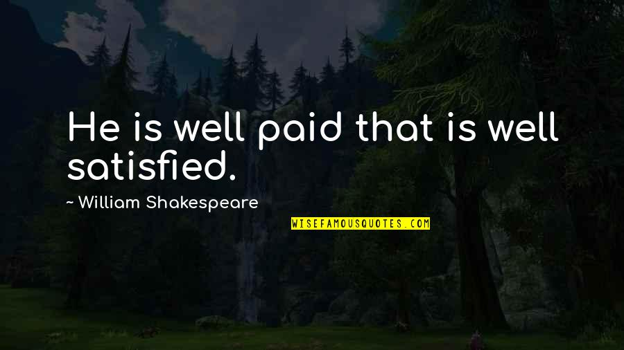 Value Of Work Quotes By William Shakespeare: He is well paid that is well satisfied.