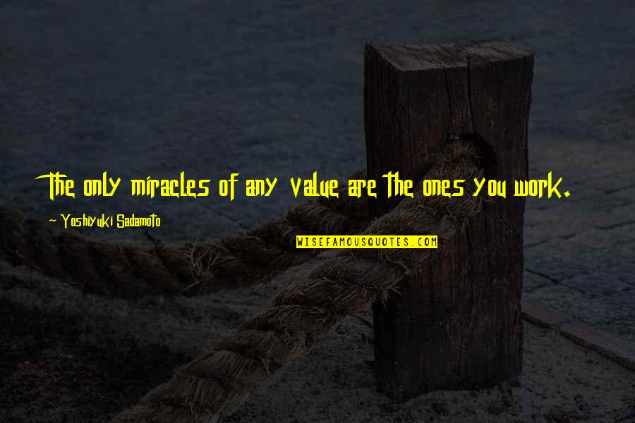 Value Of Work Quotes By Yoshiyuki Sadamoto: The only miracles of any value are the