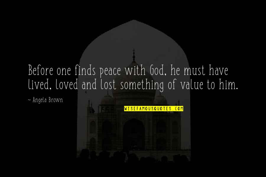Value Something Quotes By Angela Brown: Before one finds peace with God, he must