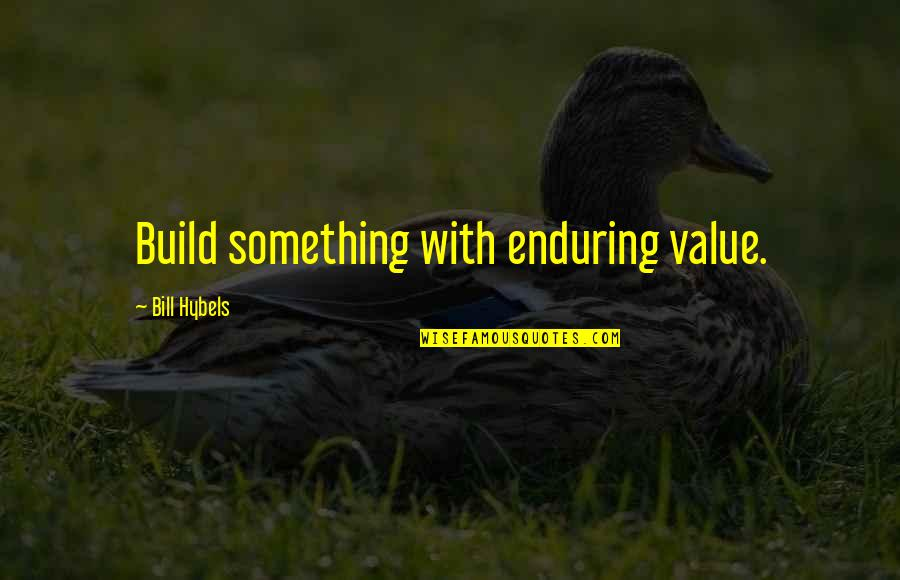 Value Something Quotes By Bill Hybels: Build something with enduring value.