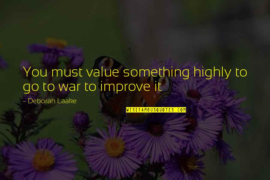 Value Something Quotes By Deborah Laake: You must value something highly to go to