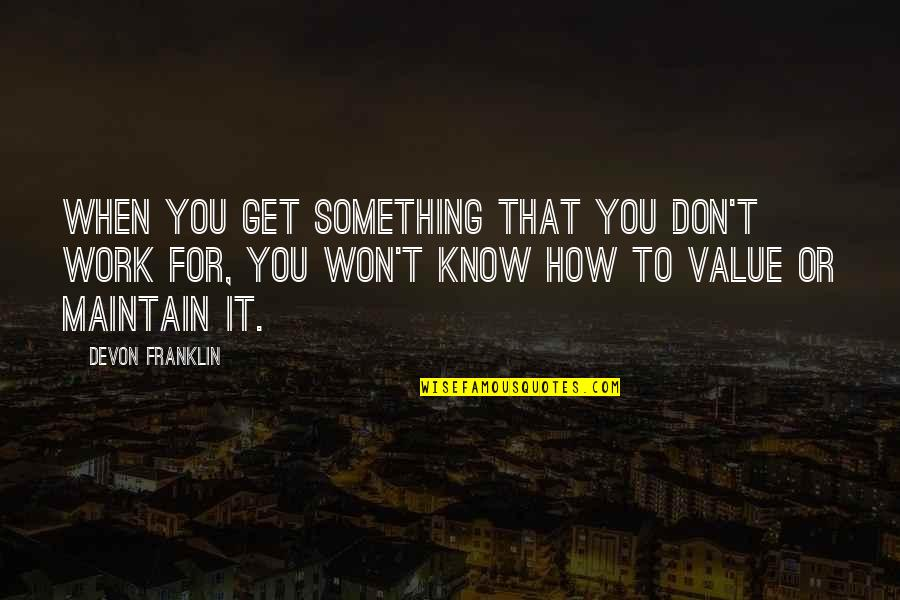 Value Something Quotes By DeVon Franklin: When you get something that you don't work