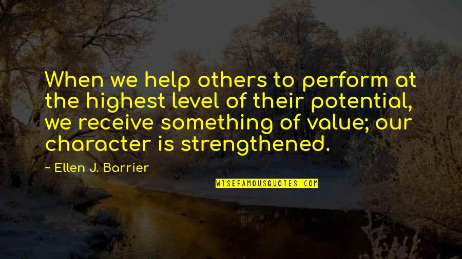 Value Something Quotes By Ellen J. Barrier: When we help others to perform at the