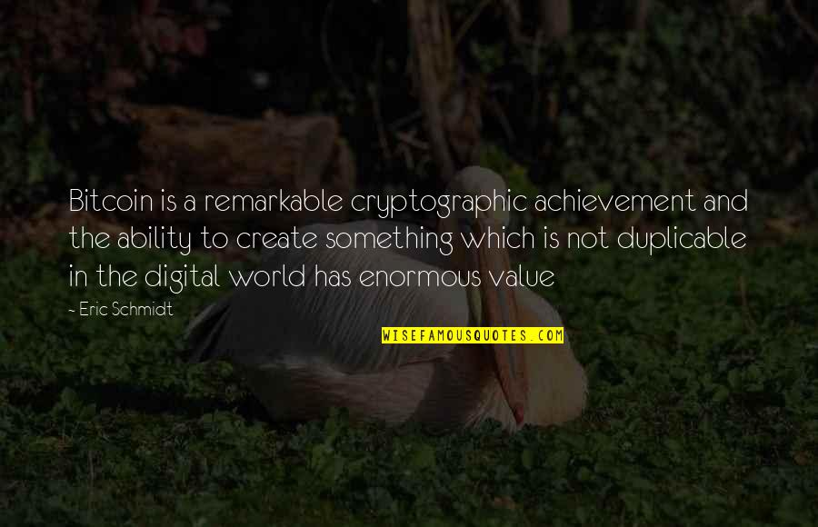 Value Something Quotes By Eric Schmidt: Bitcoin is a remarkable cryptographic achievement and the