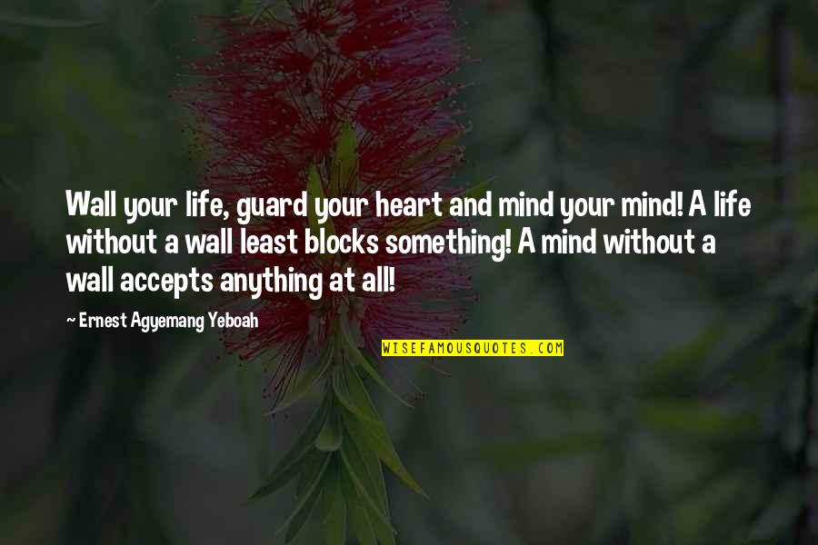 Value Something Quotes By Ernest Agyemang Yeboah: Wall your life, guard your heart and mind