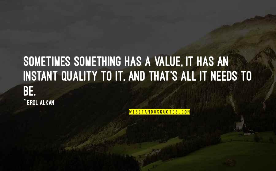 Value Something Quotes By Erol Alkan: Sometimes something has a value, it has an