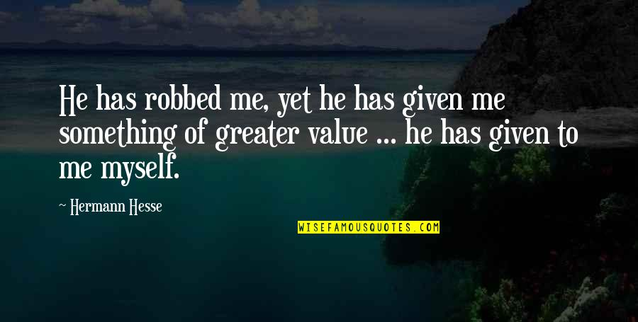 Value Something Quotes By Hermann Hesse: He has robbed me, yet he has given