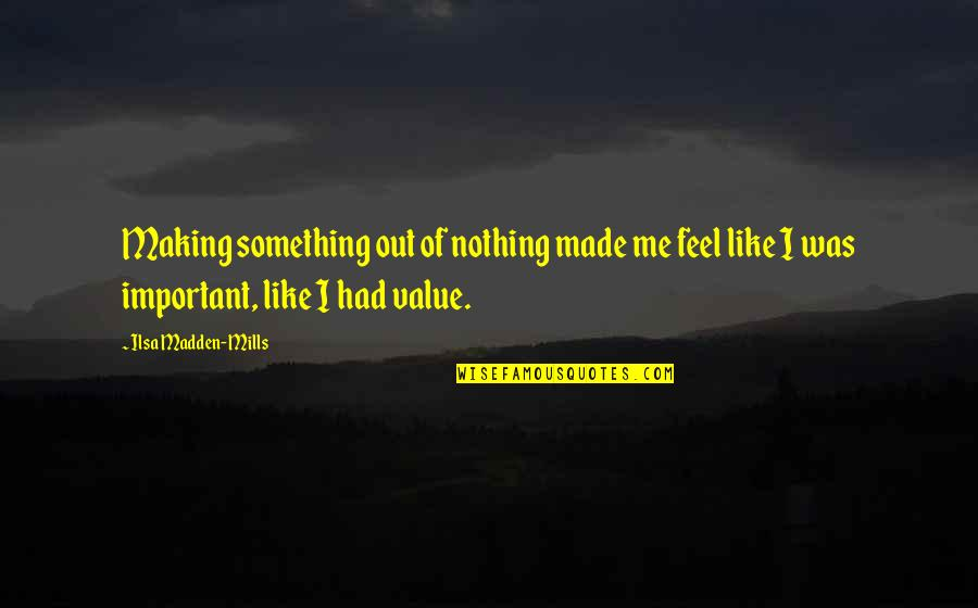 Value Something Quotes By Ilsa Madden-Mills: Making something out of nothing made me feel