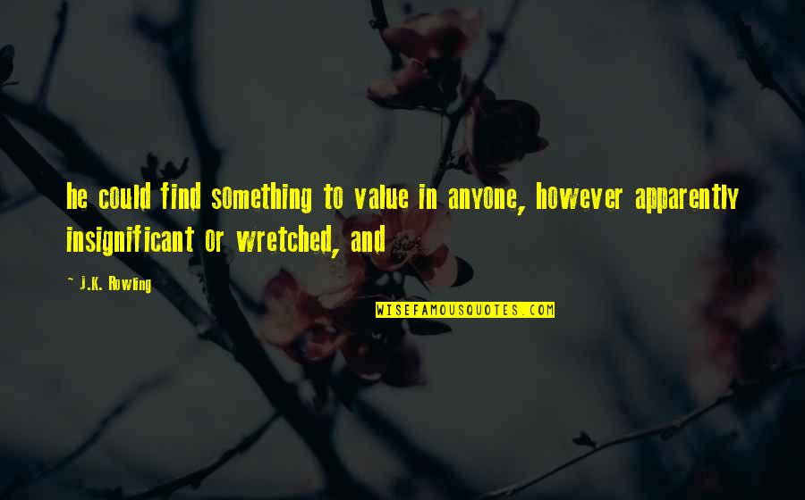 Value Something Quotes By J.K. Rowling: he could find something to value in anyone,