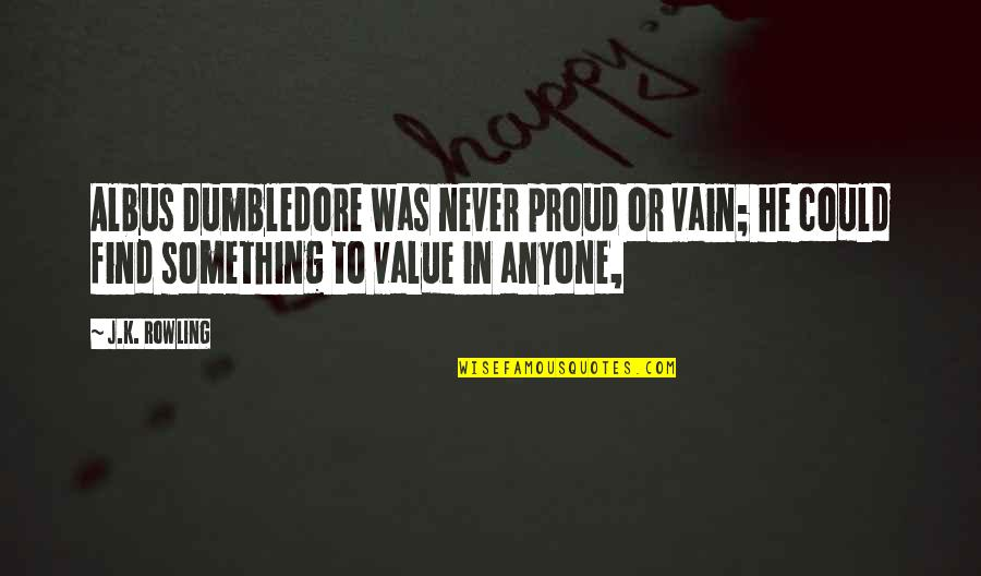Value Something Quotes By J.K. Rowling: Albus Dumbledore was never proud or vain; he