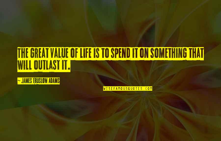 Value Something Quotes By James Truslow Adams: The great value of life is to spend