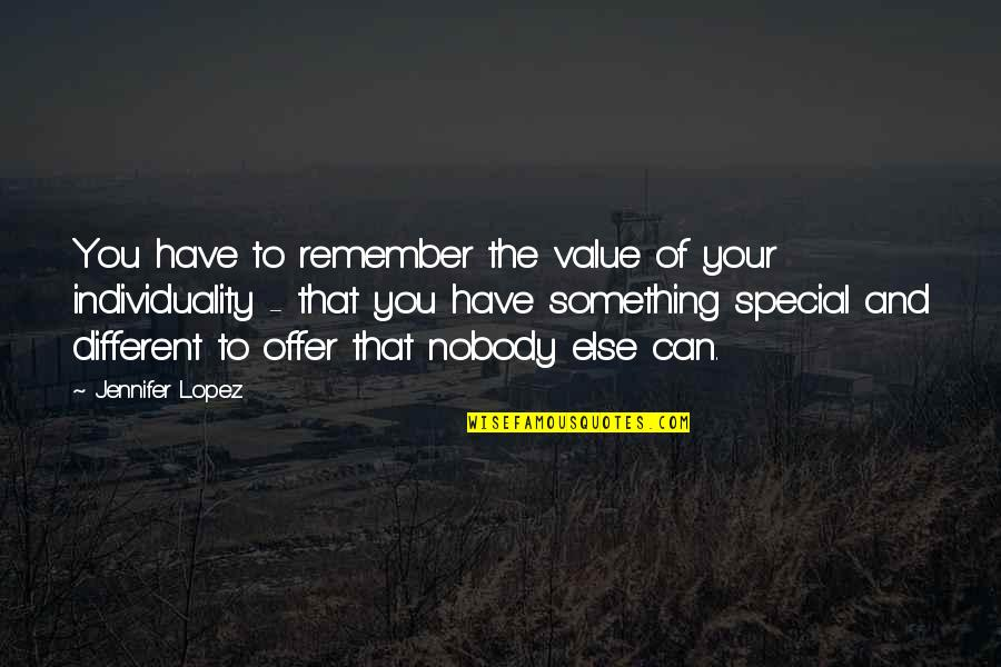 Value Something Quotes By Jennifer Lopez: You have to remember the value of your