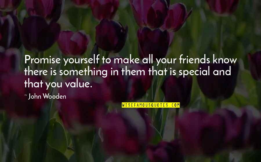 Value Something Quotes By John Wooden: Promise yourself to make all your friends know