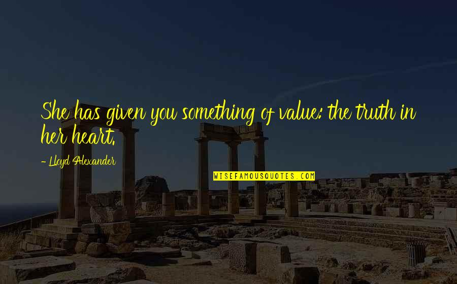 Value Something Quotes By Lloyd Alexander: She has given you something of value: the