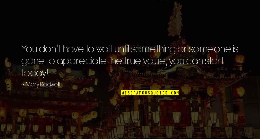 Value Something Quotes By Mary Rodwell: You don't have to wait until something or