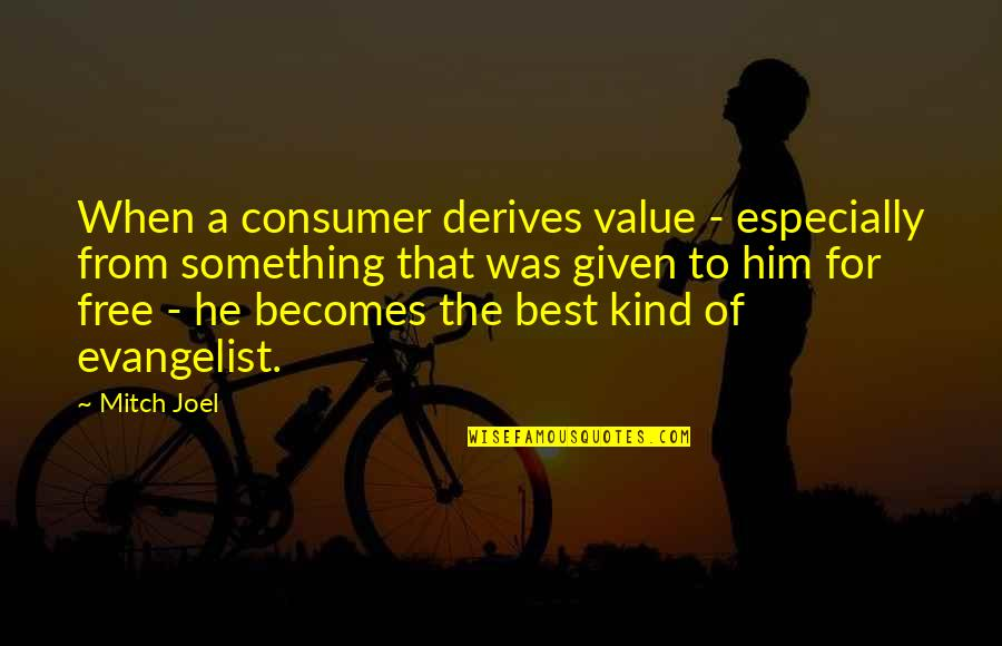 Value Something Quotes By Mitch Joel: When a consumer derives value - especially from